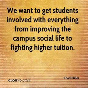 Chad Miller - We want to get students involved with everything from improving the campus social life to fighting higher tuition.