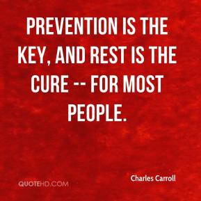Prevention is the key, and rest is the cure -- for most people.