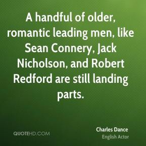 Charles Dance - A handful of older, romantic leading men, like Sean Connery, Jack Nicholson, and Robert Redford are still landing parts.