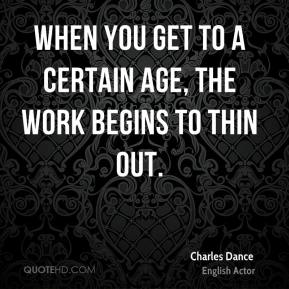 Charles Dance - When you get to a certain age, the work begins to thin out.