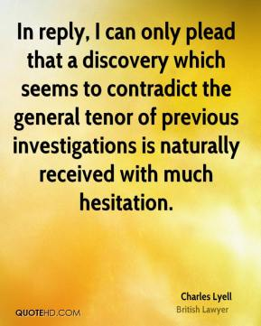 In reply, I can only plead that a discovery which seems to contradict the general tenor of previous investigations is naturally received with much hesitation.
