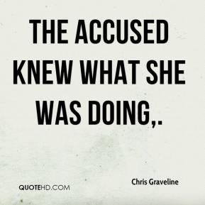 Chris Graveline - The accused knew what she was doing.