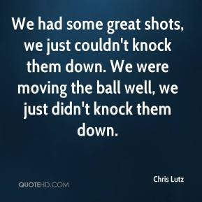 We had some great shots, we just couldn't knock them down. We were moving the ball well, we just didn't knock them down.