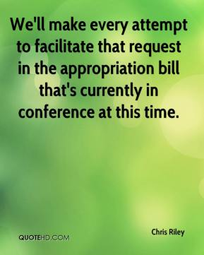 Chris Riley - We'll make every attempt to facilitate that request in the appropriation bill that's currently in conference at this time.
