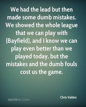 Chris Valdez - We had the lead but then made some dumb mistakes. We showed the whole league that we can play with (Bayfield), and I know we can play even better than we played today, but the mistakes and the dumb fouls cost us the game.
