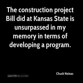 Chuck Neinas - The construction project Bill did at Kansas State is unsurpassed in my memory in terms of developing a program.