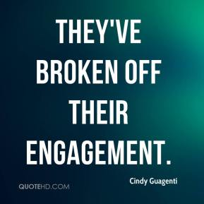 Cindy Guagenti - They've broken off their engagement.