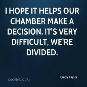 Cindy Taylor - I hope it helps our chamber make a decision. It's very difficult, we're divided.