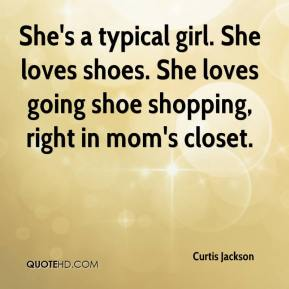 Curtis Jackson - She's a typical girl. She loves shoes. She loves going shoe shopping, right in mom's closet.