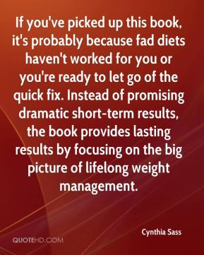 Cynthia Sass - If you've picked up this book, it's probably because fad diets haven't worked for you or you're ready to let go of the quick fix. Instead of promising dramatic short-term results, the book provides lasting results by focusing on the big picture of lifelong weight management.