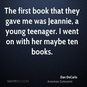The first book that they gave me was Jeannie, a young teenager. I went on with her maybe ten books.