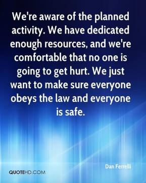 Dan Ferrelli - We're aware of the planned activity. We have dedicated enough resources, and we're comfortable that no one is going to get hurt. We just want to make sure everyone obeys the law and everyone is safe.