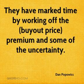 Dan Popowics - They have marked time by working off the (buyout price) premium and some of the uncertainty.