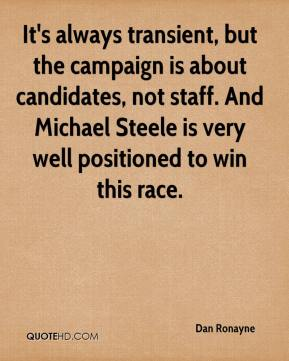 It's always transient, but the campaign is about candidates, not staff. And Michael Steele is very well positioned to win this race.