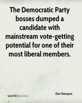 Dan Ronayne - The Democratic Party bosses dumped a candidate with mainstream vote-getting potential for one of their most liberal members.