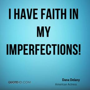 I have faith in my imperfections!