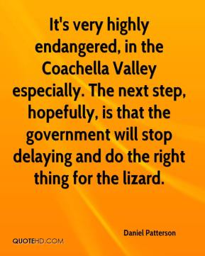 Daniel Patterson - It's very highly endangered, in the Coachella Valley especially. The next step, hopefully, is that the government will stop delaying and do the right thing for the lizard.