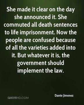 Dante Jimenez - She made it clear on the day she announced it. She commuted all death sentences to life imprisonment. Now the people are confused because of all the varieties added into it. But whatever it is, the government should implement the law.