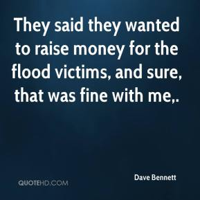 They said they wanted to raise money for the flood victims, and sure, that was fine with me.