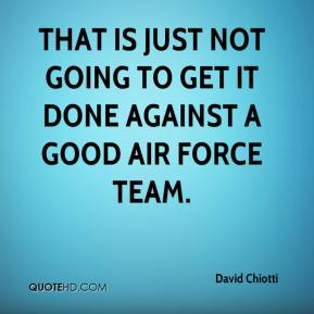 David Chiotti - That is just not going to get it done against a good Air Force team.