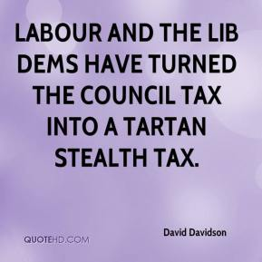 David Davidson - Labour and the Lib Dems have turned the council tax into a tartan stealth tax.