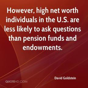 However, high net worth individuals in the U.S. are less likely to ask questions than pension funds and endowments.