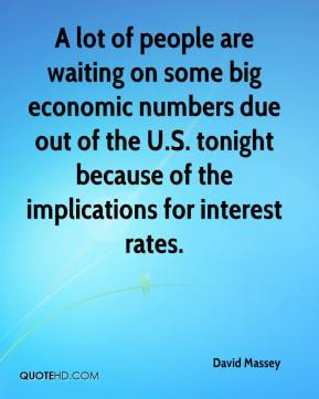 A lot of people are waiting on some big economic numbers due out of the U.S. tonight because of the implications for interest rates.