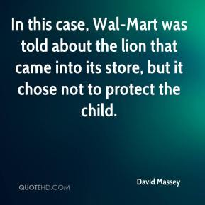 In this case, Wal-Mart was told about the lion that came into its store, but it chose not to protect the child.