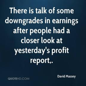 David Massey - There is talk of some downgrades in earnings after people had a closer look at yesterday's profit report.