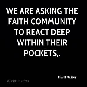 We are asking the faith community to react deep within their pockets.
