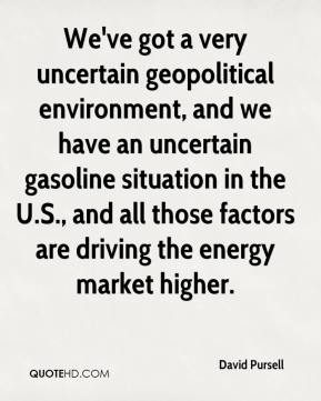 David Pursell - We've got a very uncertain geopolitical environment, and we have an uncertain gasoline situation in the U.S., and all those factors are driving the energy market higher.