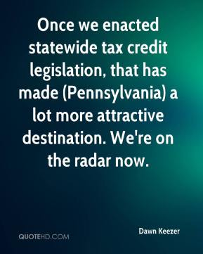 Dawn Keezer - Once we enacted statewide tax credit legislation, that has made (Pennsylvania) a lot more attractive destination. We're on the radar now.