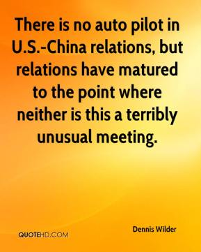 Dennis Wilder - There is no auto pilot in U.S.-China relations, but relations have matured to the point where neither is this a terribly unusual meeting.