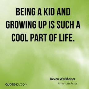 Devon Werkheiser - Being a kid and growing up is such a cool part of life.