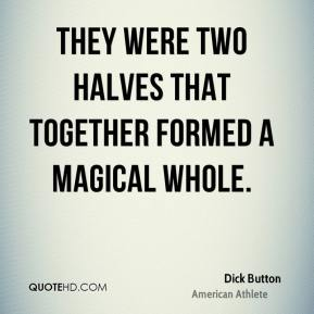 Dick Button - They were two halves that together formed a magical whole.