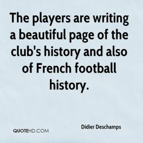 Didier Deschamps - The players are writing a beautiful page of the club's history and also of French football history.
