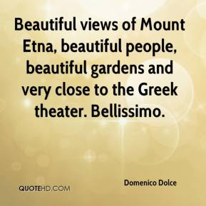 Domenico Dolce - Beautiful views of Mount Etna, beautiful people, beautiful gardens and very close to the Greek theater. Bellissimo.