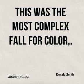 Donald Smith - This was the most complex fall for color.