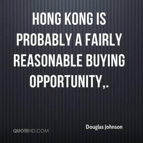 Douglas Johnson - Hong Kong is probably a fairly reasonable buying opportunity.