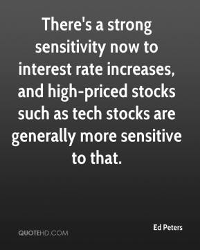 Ed Peters - There's a strong sensitivity now to interest rate increases, and high-priced stocks such as tech stocks are generally more sensitive to that.