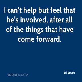 Ed Smart - I can't help but feel that he's involved, after all of the things that have come forward.