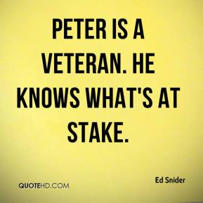 Ed Snider - Peter is a veteran. He knows what's at stake.