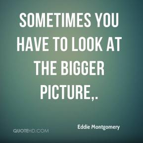 Sometimes you have to look at the bigger picture.
