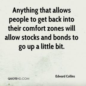 Edward Collins - Anything that allows people to get back into their comfort zones will allow stocks and bonds to go up a little bit.