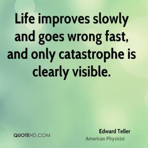 Life improves slowly and goes wrong fast, and only catastrophe is clearly visible.