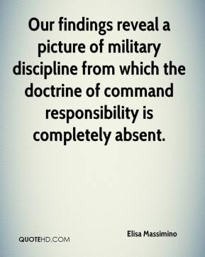 Our findings reveal a picture of military discipline from which the doctrine of command responsibility is completely absent.