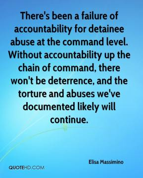 There's been a failure of accountability for detainee abuse at the command level. Without accountability up the chain of command, there won't be deterrence, and the torture and abuses we've documented likely will continue.