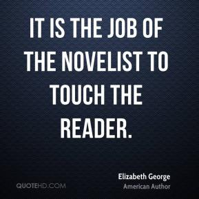 It is the job of the novelist to touch the reader.