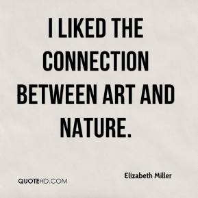 Elizabeth Miller - I liked the connection between art and nature.