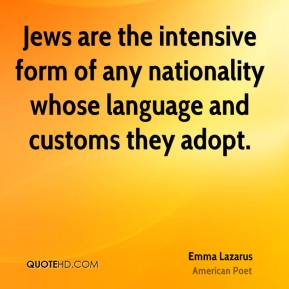 Jews are the intensive form of any nationality whose language and customs they adopt.